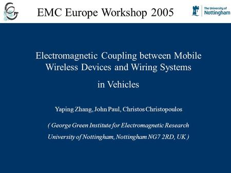 Electromagnetic Coupling between Mobile Wireless Devices and Wiring Systems in Vehicles Yaping Zhang, John Paul, Christos Christopoulos ( George Green.