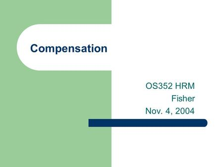 Compensation OS352 HRM Fisher Nov. 4, 2004. 2 Agenda SAP Exercise 3 In-class writing Pay system design Internal vs. external equity.