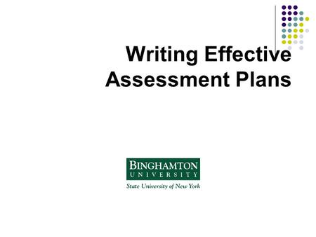 Writing Effective Assessment Plans. Why Assessment Plans? Facilitates periodic, not episodic assessment of student learning and program outcomes Serves.