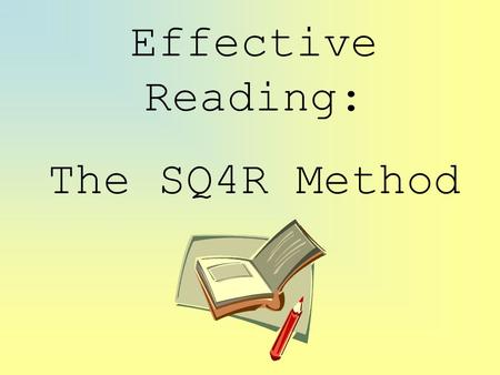 Effective Reading: The SQ4R Method. Almost all people struggle at one time or another with the things they need to read for school or work. They might.