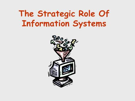 The Strategic Role Of Information Systems. Introduction Information system (IS) äSet of interrelated components: collect, manipulate, store, and disseminate.