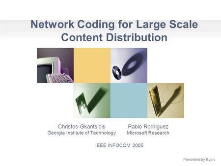 Network Coding for Large Scale Content Distribution Christos Gkantsidis Georgia Institute of Technology Pablo Rodriguez Microsoft Research IEEE INFOCOM.