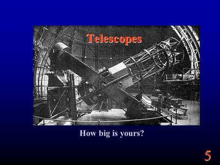 "5 Telescopes How big is yours?. 5 Goals Telescopes Angular Sizes ""Seeing"" Magnitudes."
