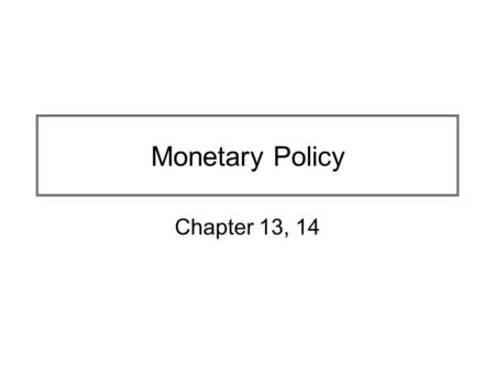 Monetary Policy Chapter 13, 14.