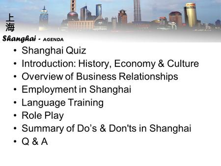 Shanghai Quiz Introduction: History, Economy & Culture Overview of <strong>Business</strong> Relationships Employment in Shanghai Language Training Role Play Summary of.