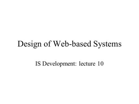 Design of Web-based Systems IS Development: lecture 10.