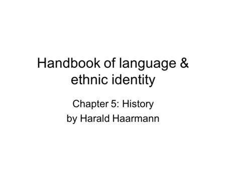 Handbook of language & ethnic identity Chapter 5: History by Harald Haarmann.