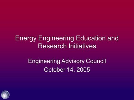 © Copyright, 2005, TAMU Energy Engineering Education and Research Initiatives Engineering Advisory Council October 14, 2005.