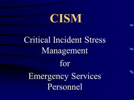 CISM Critical Incident Stress Management for Emergency Services Personnel.