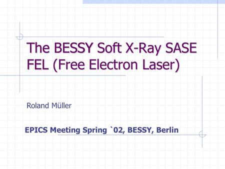 The BESSY Soft X-Ray SASE FEL (Free Electron Laser)