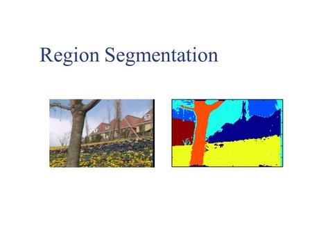 Region Segmentation. Find sets of pixels, such that All pixels in region i satisfy some constraint of similarity.