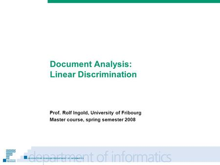 Prénom Nom Document Analysis: Linear Discrimination Prof. Rolf Ingold, University of Fribourg Master course, spring semester 2008.