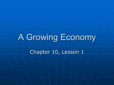 A Growing Economy Chapter 10, Lesson 1.