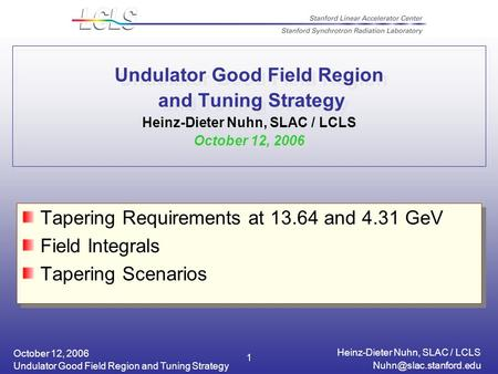 October 12, 2006 Heinz-Dieter Nuhn, SLAC / LCLS Undulator Good Field Region and Tuning Strategy 1 Undulator Good Field Region and.