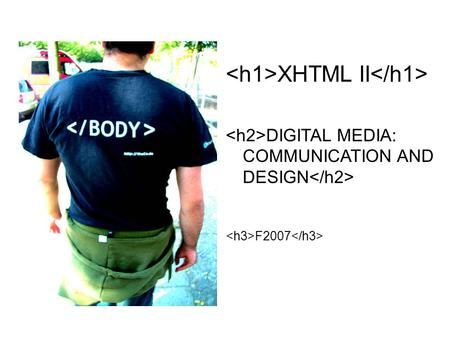 XHTML II DIGITAL MEDIA: COMMUNICATION AND DESIGN F2007.