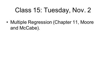 Class 15: Tuesday, Nov. 2 Multiple Regression (Chapter 11, Moore and McCabe).