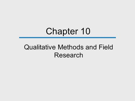 Chapter 10 Qualitative Methods and Field Research.