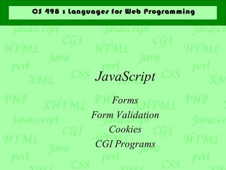 JavaScript Forms Form Validation Cookies CGI Programs.