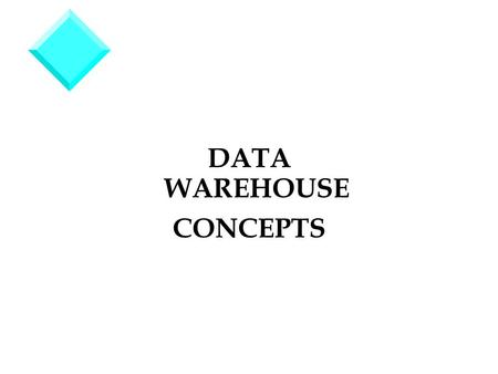 DATA WAREHOUSE CONCEPTS. A Definition · A Data Warehouse: Is a repository for collecting, standardizing, and summarizing snapshots of transactional data.