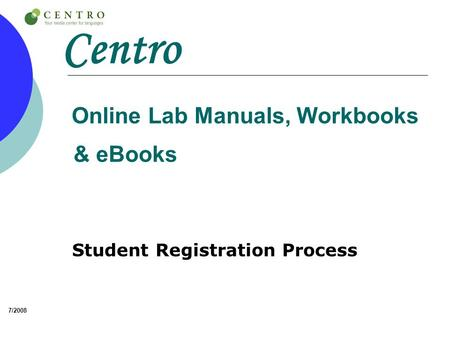 Centro Online Lab Manuals, Workbooks & eBooks Student Registration Process 7/2008.