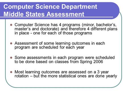 Computer Science Department Middle States Assessment Computer Science has 4 programs (minor, bachelor's, master's and doctorate) and therefore 4 different.