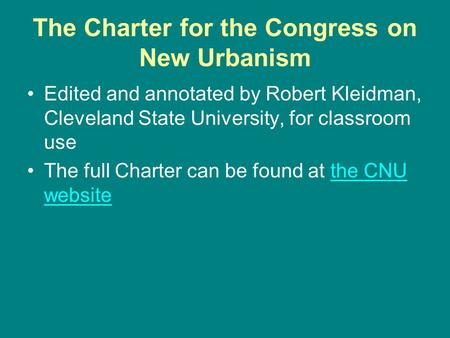 The Charter for the Congress on New Urbanism Edited and annotated by Robert Kleidman, Cleveland State University, for classroom use The full Charter can.