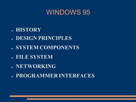 WINDOWS 95 HISTORY DESIGN PRINCIPLES SYSTEM COMPONENTS FILE SYSTEM