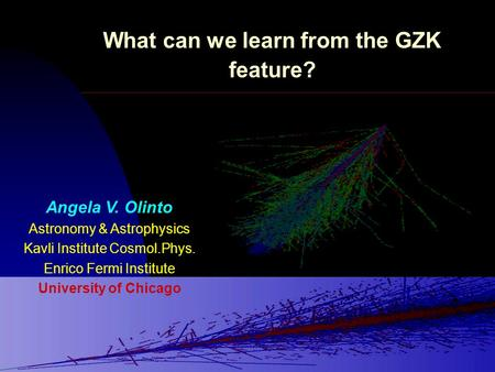 What can we learn from the GZK feature? Angela V. Olinto Astronomy & Astrophysics Kavli Institute Cosmol.Phys. Enrico Fermi Institute University of Chicago.