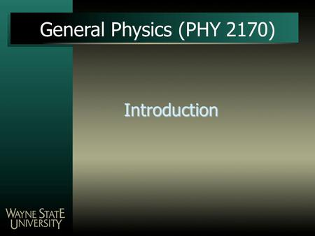 General Physics (PHY 2170) Introduction.
