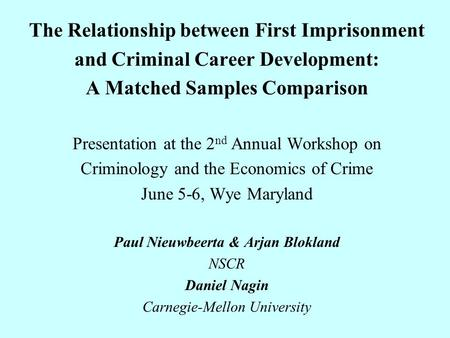 The Relationship between First Imprisonment and Criminal Career Development: A Matched Samples Comparison Presentation at the 2 nd Annual Workshop on Criminology.