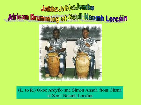 (L. to R.) Okoe Ardyfio and Simon Annoh from Ghana at Scoil Naomh Lorcáin.