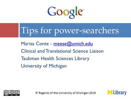 Marisa Conte - Clinical and Translational Science Liaison Taubman Health Sciences Library University of Michigan Tips for.