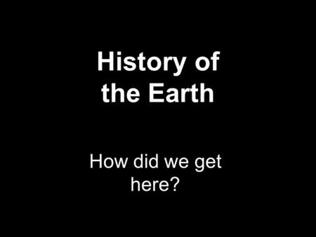 History of the Earth How did we get here?. From Apollo 17.