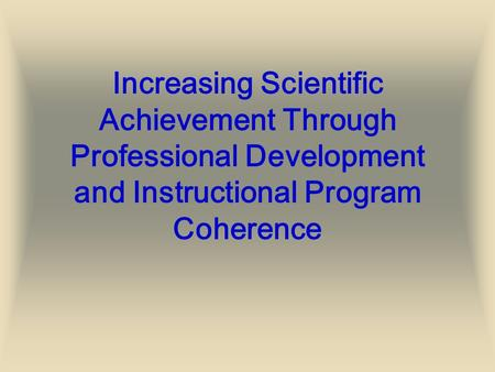 Increasing Scientific Achievement Through Professional Development and Instructional Program Coherence.