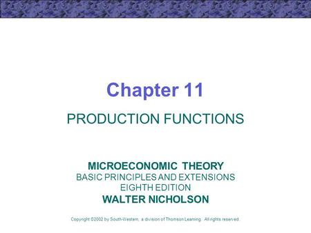 Chapter 11 PRODUCTION FUNCTIONS Copyright ©2002 by South-Western, a division of Thomson Learning. All rights reserved. MICROECONOMIC THEORY BASIC PRINCIPLES.
