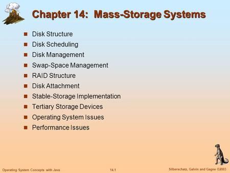 14.1 Silberschatz, Galvin and Gagne ©2003 Operating System Concepts with Java Chapter 14: Mass-Storage Systems Disk Structure Disk Scheduling Disk Management.