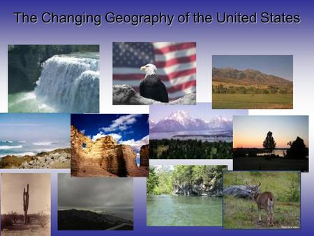 "The Changing Geography of the United States. Our country did not always stretch from ""sea to shining sea"" As you know, our nation started out with 13."
