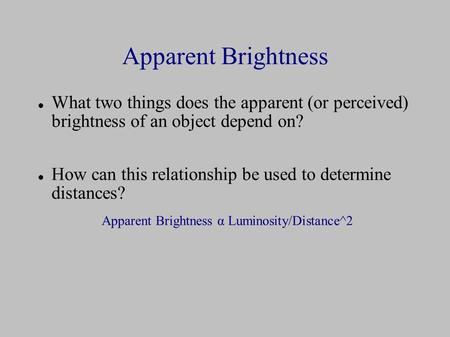 Apparent Brightness α Luminosity/Distance^2
