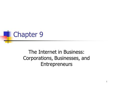 1 Chapter 9 The Internet in Business: Corporations, Businesses, and Entrepreneurs.