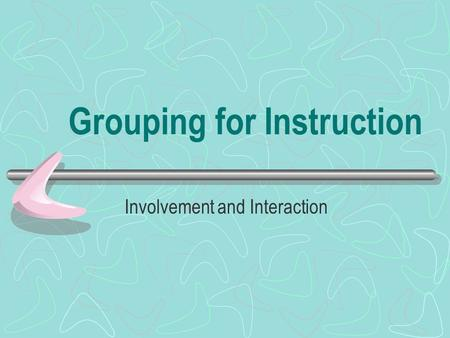 Grouping for Instruction Involvement and Interaction.
