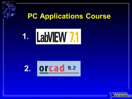 PC Applications Course 2.2. 1.1.. LabVIEW: Laboratory Virtual Instrument Engineering Workbench Graphical Programming Easy to use Faster Development Time.
