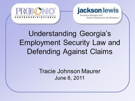 Understanding Georgia's Employment Security Law and Defending Against Claims Tracie Johnson Maurer June 8, 2011.