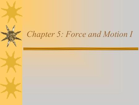 Chapter 5: Force and Motion I. Newton's Laws I.If no net force acts on a body, then the body's velocity cannot change. II.The net force on a body is equal.