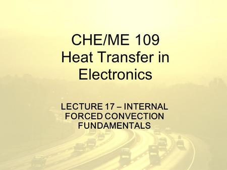 CHE/ME 109 Heat Transfer in Electronics LECTURE 17 – INTERNAL FORCED CONVECTION FUNDAMENTALS.