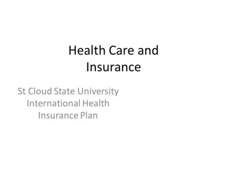 Health Care and Insurance St Cloud State University International Health Insurance Plan.