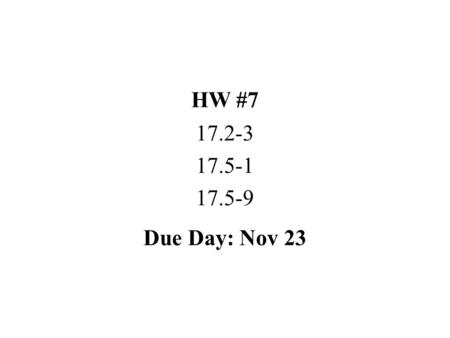 HW #7 17.2-3 17.5-1 17.5-9 Due Day: Nov 23.
