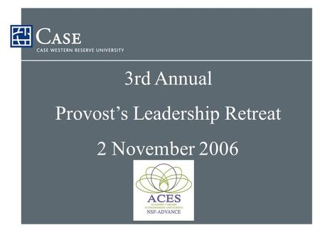 3rd Annual Provost's Leadership Retreat 2 November 2006.