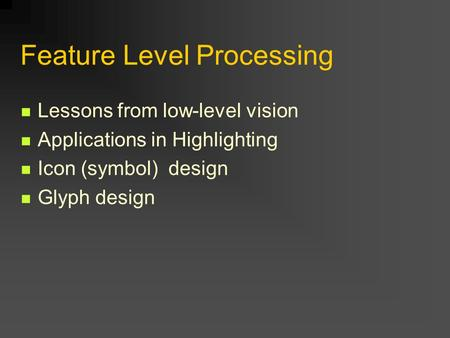 Feature Level Processing Lessons from low-level vision Applications in Highlighting Icon (symbol) design Glyph design.