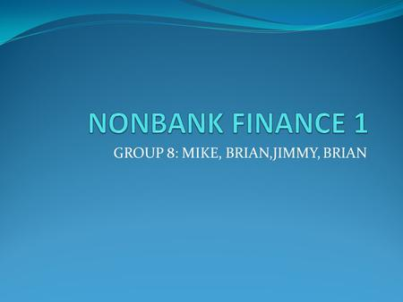 GROUP 8: MIKE, BRIAN,JIMMY, BRIAN. INSURANCE Life Insurance Property and Casualty Insurance Credit Insurance.