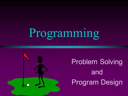 Problem Solving and Program Design Programming. COMP104 Lecture 3 / Slide 2 Problem Solving Process l Define and analyze the problem. l Develop a solution.